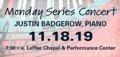Monday Concert Series - Justin Badgerow Nov. 18 at 7:30 p.m. Leffler Chapel and Performance Center